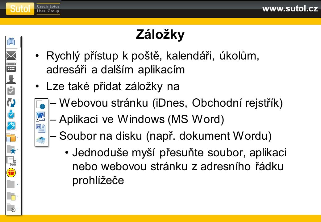 www.sutol.cz Záložky Rychlý přístup k poště, kalendáři, úkolům, adresáři a dalším aplikacím Lze také přidat záložky na –Webovou stránku (iDnes, Obchod