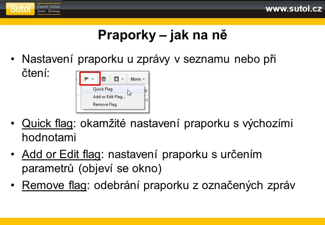 www.sutol.cz Praporky – jak na ně Nastavení praporku u zprávy v seznamu nebo při čtení: Quick flag: okamžité nastavení praporku s výchozími hodnotami