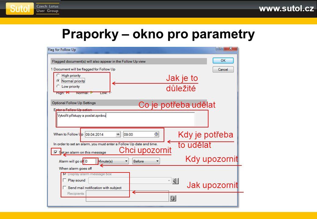 www.sutol.cz Praporky – okno pro parametry Jak je to důležité Co je potřeba udělat Kdy je potřeba to udělat Chci upozornit Kdy upozornit Jak upozornit