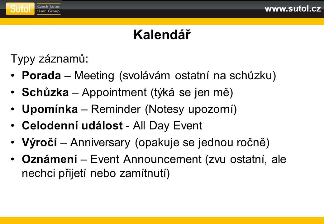 www.sutol.cz Kalendář Typy záznamů: Porada – Meeting (svolávám ostatní na schůzku) Schůzka – Appointment (týká se jen mě) Upomínka – Reminder (Notesy