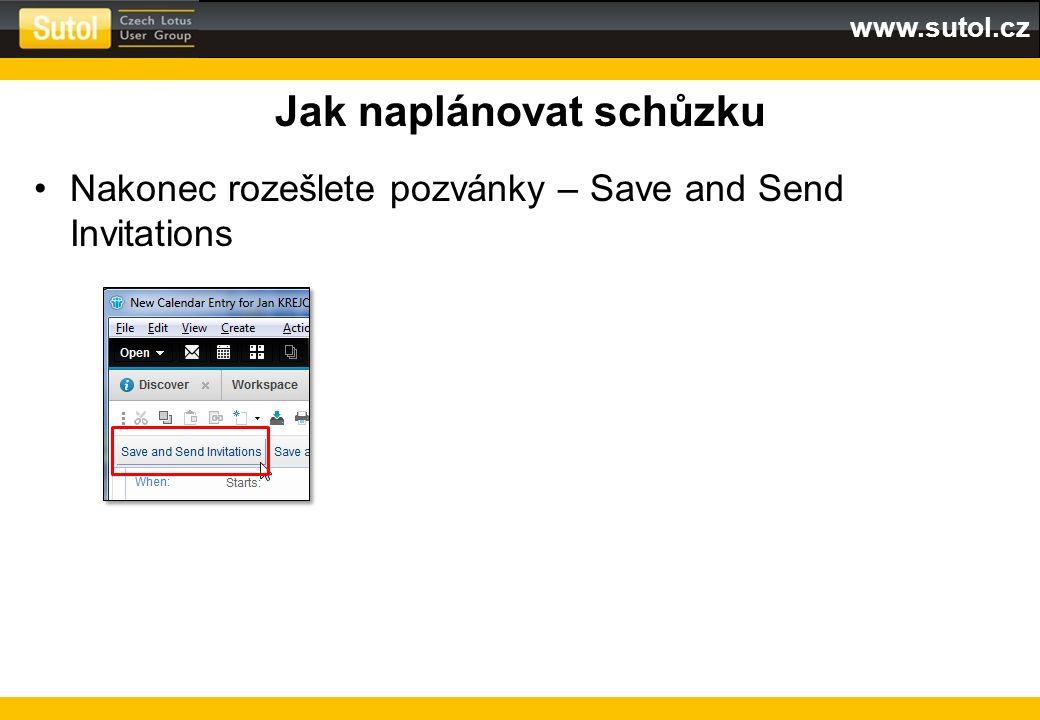 www.sutol.cz Jak naplánovat schůzku Nakonec rozešlete pozvánky – Save and Send Invitations
