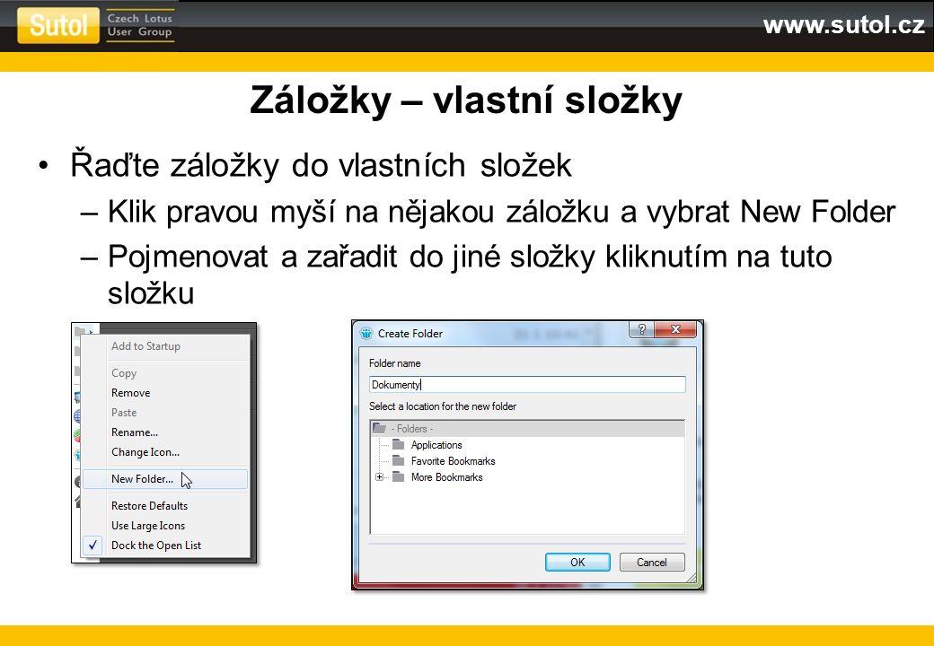 www.sutol.cz Záložky – vlastní složky Řaďte záložky do vlastních složek –Klik pravou myší na nějakou záložku a vybrat New Folder –Pojmenovat a zařadit
