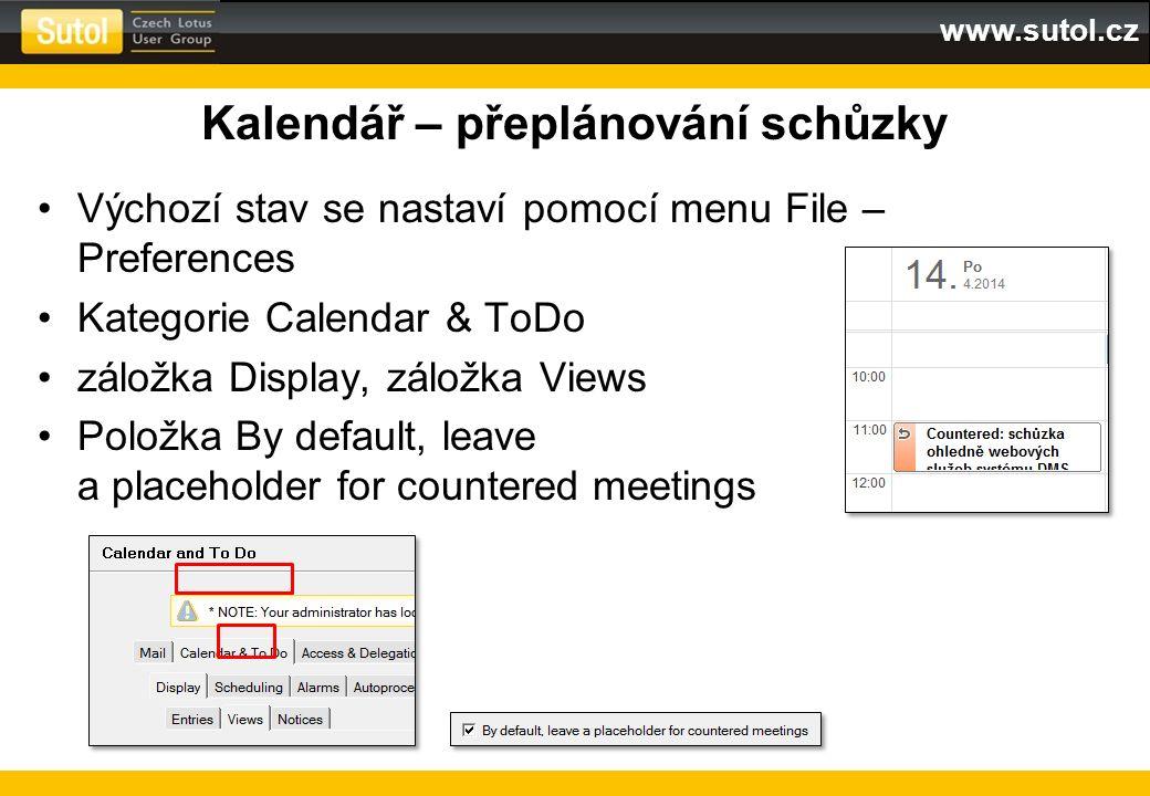 www.sutol.cz Kalendář – přeplánování schůzky Výchozí stav se nastaví pomocí menu File – Preferences Kategorie Calendar & ToDo záložka Display, záložka