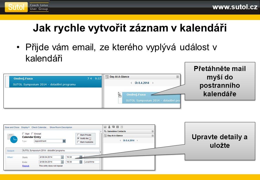 www.sutol.cz Jak rychle vytvořit záznam v kalendáři Přijde vám email, ze kterého vyplývá událost v kalendáři Přetáhněte mail myší do postranního kalen