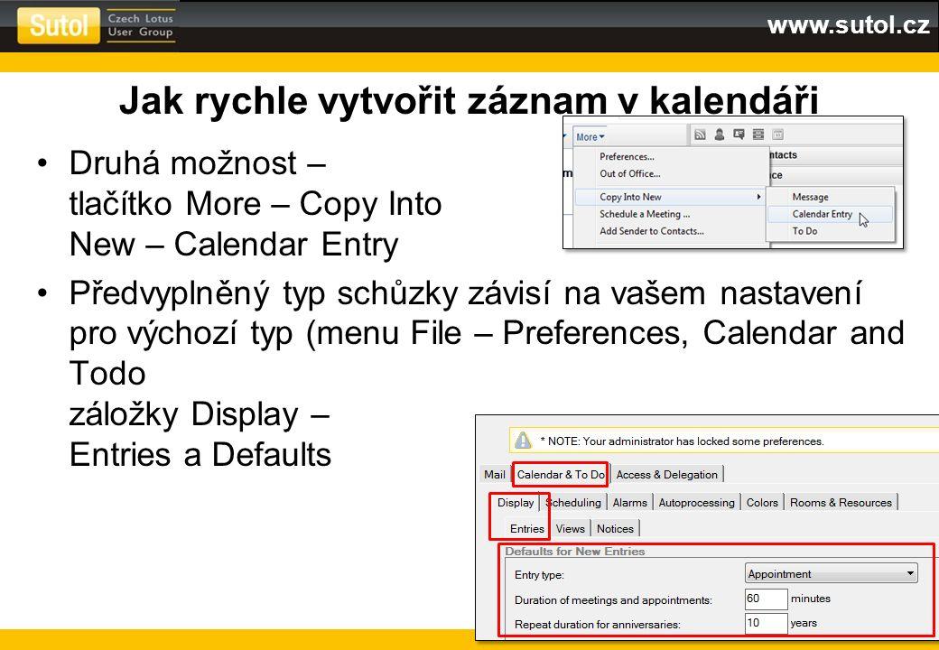 www.sutol.cz Jak rychle vytvořit záznam v kalendáři Druhá možnost – tlačítko More – Copy Into New – Calendar Entry Předvyplněný typ schůzky závisí na