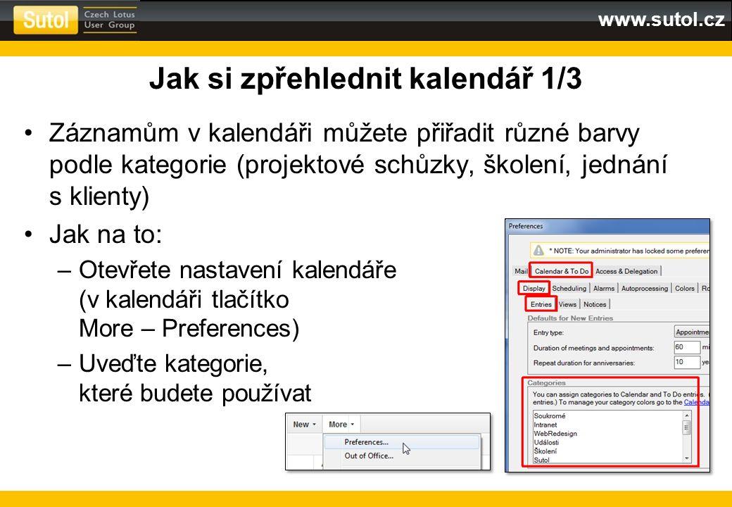 www.sutol.cz Jak si zpřehlednit kalendář 1/3 Záznamům v kalendáři můžete přiřadit různé barvy podle kategorie (projektové schůzky, školení, jednání s
