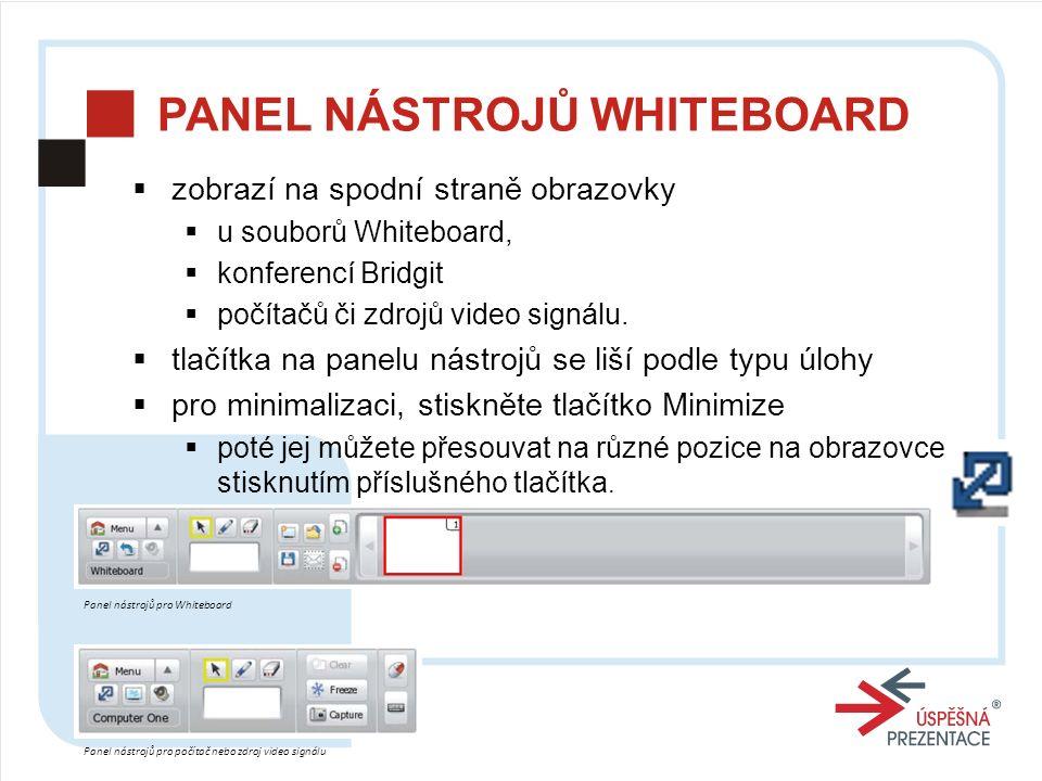 Panel nástrojů pro Whiteboard Panel nástrojů pro počítač nebo zdroj video signálu PANEL NÁSTROJŮ WHITEBOARD  zobrazí na spodní straně obrazovky  u souborů Whiteboard,  konferencí Bridgit  počítačů či zdrojů video signálu.