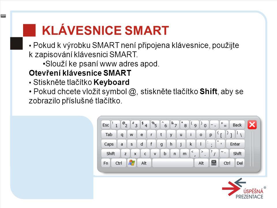 KLÁVESNICE SMART Pokud k výrobku SMART není připojena klávesnice, použijte k zapisování klávesnici SMART.