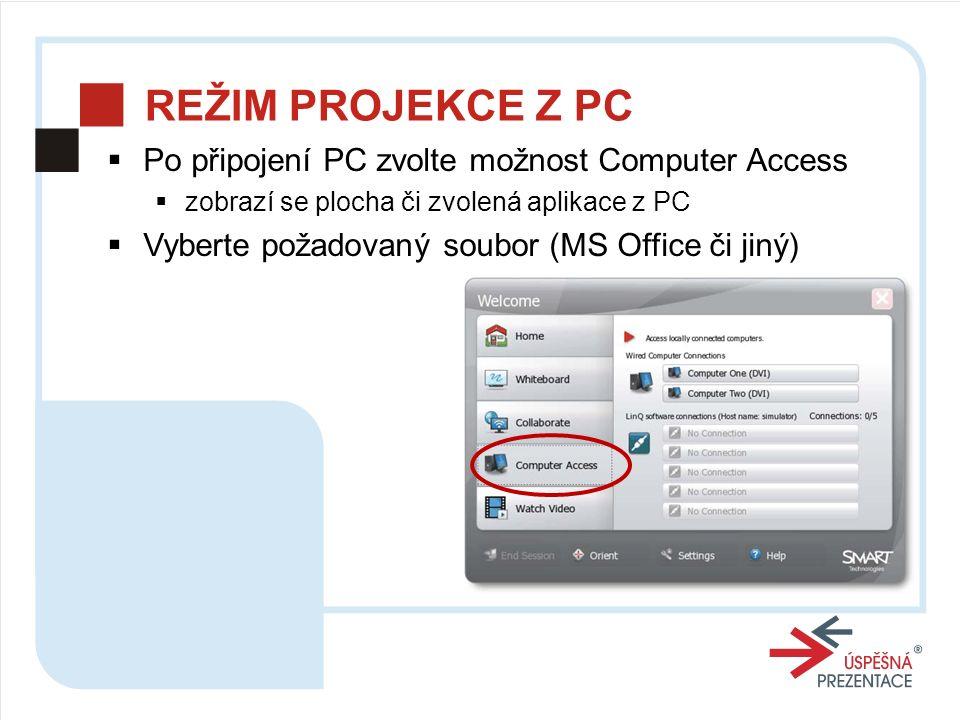 REŽIM PROJEKCE Z PC  Po připojení PC zvolte možnost Computer Access  zobrazí se plocha či zvolená aplikace z PC  Vyberte požadovaný soubor (MS Office či jiný)
