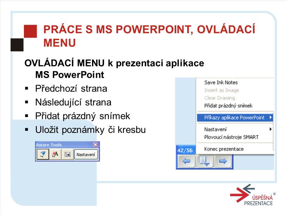 PRÁCE S MS POWERPOINT, OVLÁDACÍ MENU OVLÁDACÍ MENU k prezentaci aplikace MS PowerPoint  Předchozí strana  Následující strana  Přidat prázdný snímek  Uložit poznámky či kresbu