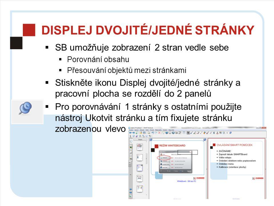 DISPLEJ DVOJITÉ/JEDNÉ STRÁNKY  SB umožňuje zobrazení 2 stran vedle sebe  Porovnání obsahu  Přesouvání objektů mezi stránkami  Stiskněte ikonu Displej dvojité/jedné stránky a pracovní plocha se rozdělí do 2 panelů  Pro porovnávání 1 stránky s ostatními použijte nástroj Ukotvit stránku a tím fixujete stránku zobrazenou vlevo