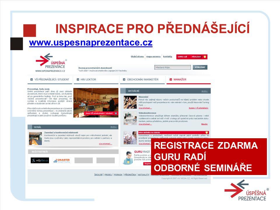 INSPIRACE PRO PŘEDNÁŠEJÍCÍ www.uspesnaprezentace.cz REGISTRACE ZDARMA GURU RADÍ ODBORNÉ SEMINÁŘE