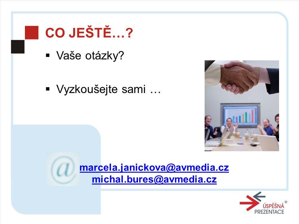 CO JEŠTĚ…  Vaše otázky  Vyzkoušejte sami … marcela.janickova@avmedia.cz michal.bures@avmedia.cz