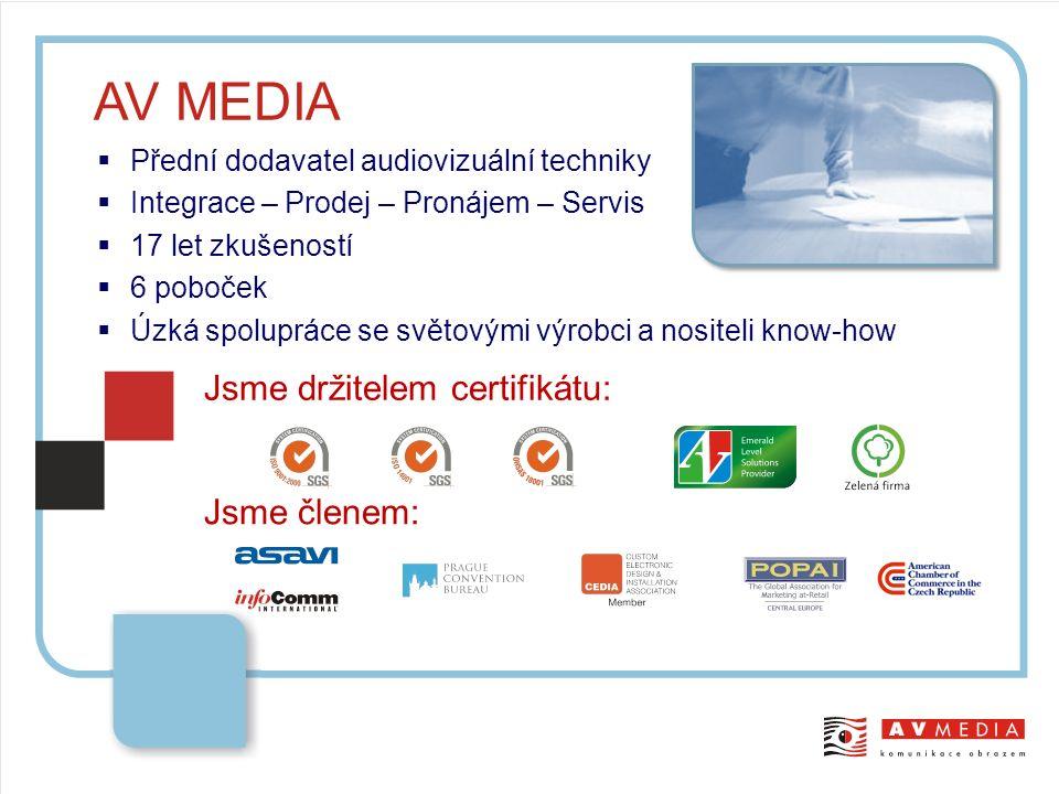  Přední dodavatel audiovizuální techniky  Integrace – Prodej – Pronájem – Servis  17 let zkušeností  6 poboček  Úzká spolupráce se světovými výrobci a nositeli know-how AV MEDIA Jsme držitelem certifikátu: Jsme členem: