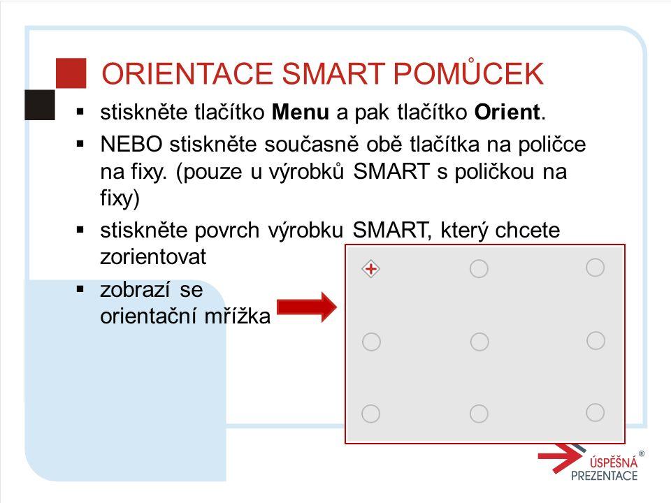 ORIENTACE SMART POMŮCEK  stiskněte tlačítko Menu a pak tlačítko Orient.