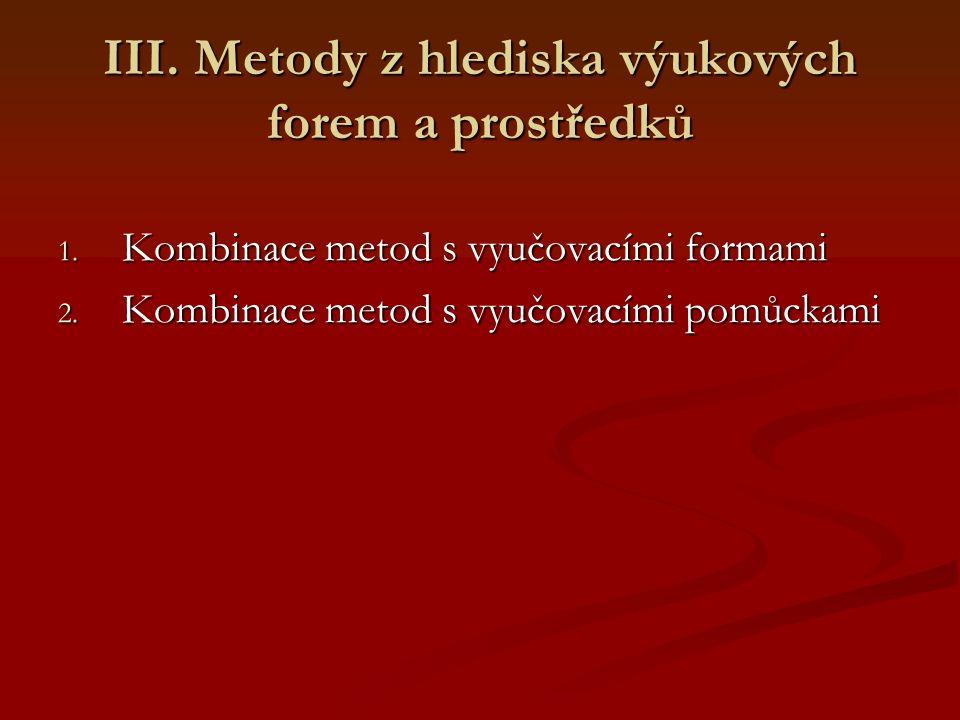 III. Metody z hlediska výukových forem a prostředků 1.