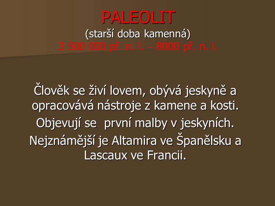 PALEOLIT (starší doba kamenná) PALEOLIT (starší doba kamenná) 3 500 000 př.