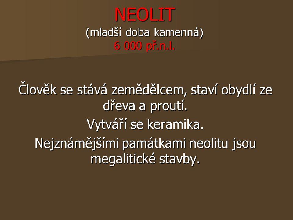 NEOLIT (mladší doba kamenná) 6 000 př.n.l.