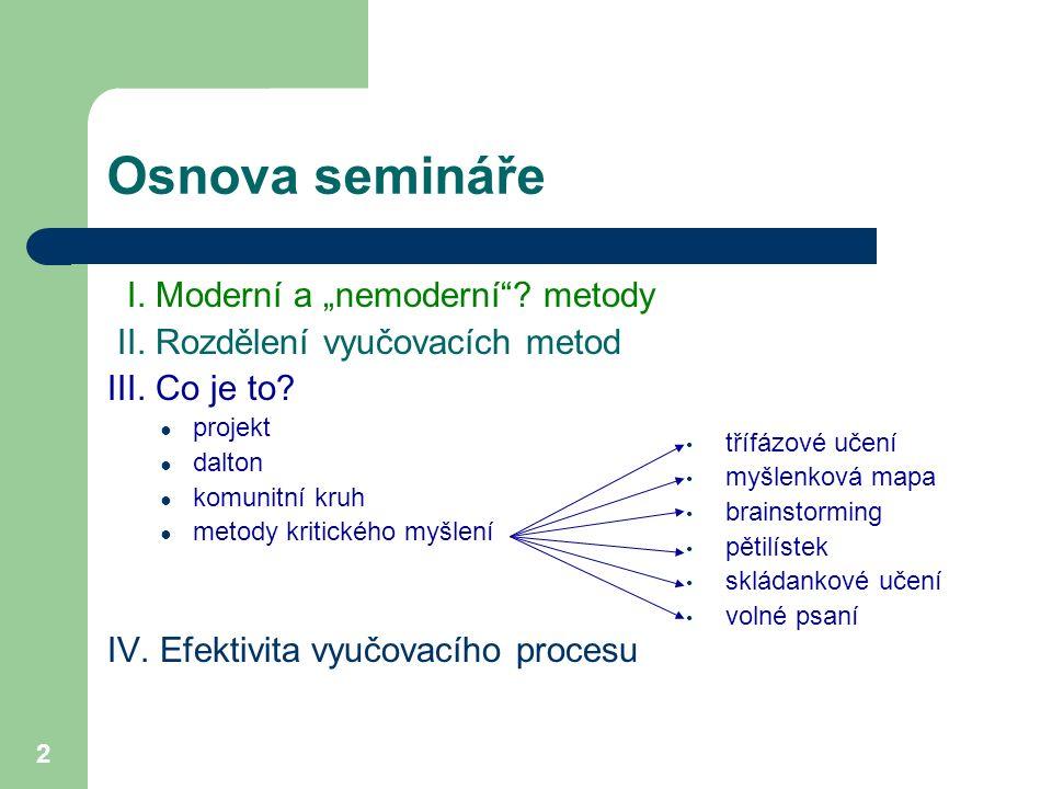 """2 Osnova semináře I. Moderní a """"nemoderní""""? metody II. Rozdělení vyučovacích metod III. Co je to? ● projekt ● dalton ● komunitní kruh ● metody kritick"""
