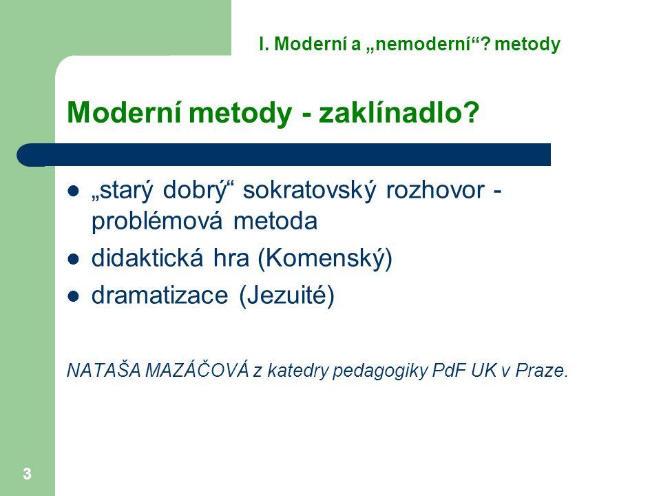 """3 Moderní metody - zaklínadlo? """"starý dobrý"""" sokratovský rozhovor - problémová metoda didaktická hra (Komenský) dramatizace (Jezuité) NATAŠA MAZÁČOVÁ"""