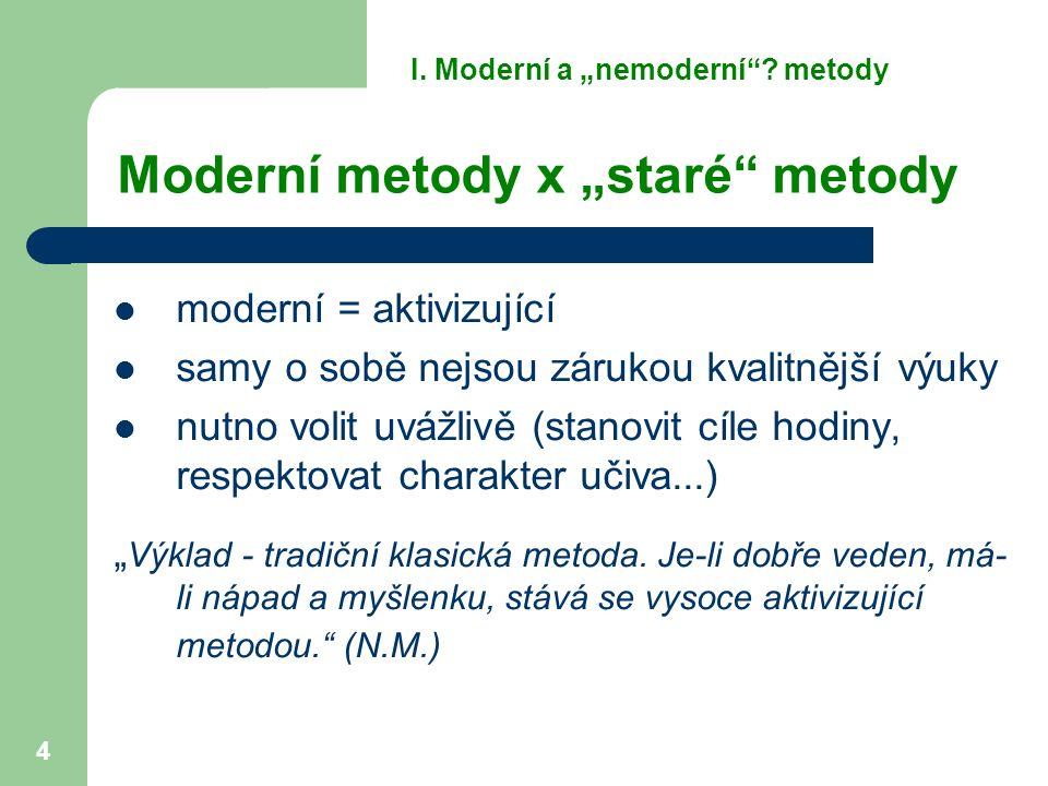 """4 Moderní metody x """"staré metody moderní = aktivizující samy o sobě nejsou zárukou kvalitnější výuky nutno volit uvážlivě (stanovit cíle hodiny, respektovat charakter učiva...) """" Výklad - tradiční klasická metoda."""