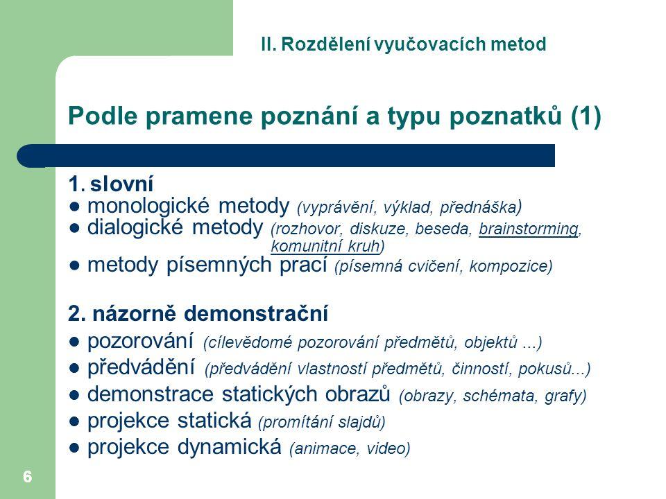 6 Podle pramene poznání a typu poznatků (1) 1. slovní ●monologické metody (vyprávění, výklad, přednáška ) ●dialogické metody (rozhovor, diskuze, besed