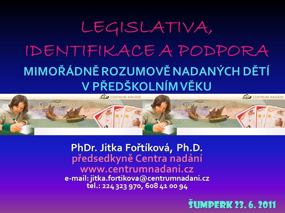 PhDr. Jitka Fořtíková, Ph.D. předsedkyně Centra nadání www.centrumnadani.cz e-mail: jitka.fortikova@centrumnadani.cz tel.: 224 323 970, 608 41 00 94 Š