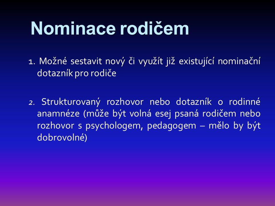 Nominace rodičem 1. Možné sestavit nový či využít již existující nominační dotazník pro rodiče 2. Strukturovaný rozhovor nebo dotazník o rodinné anamn