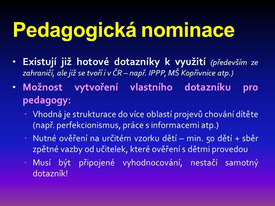 Pedagogická nominace Existují již hotové dotazníky k využití (především ze zahraničí, ale již se tvoří i v ČR – např. IPPP, MŠ Kopřivnice atp.) Možnos