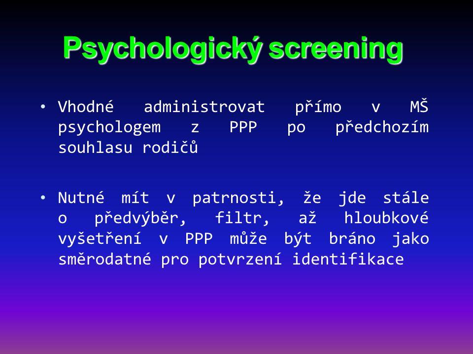 Psychologický screening Vhodné administrovat přímo v MŠ psychologem z PPP po předchozím souhlasu rodičů Nutné mít v patrnosti, že jde stále o předvýbě