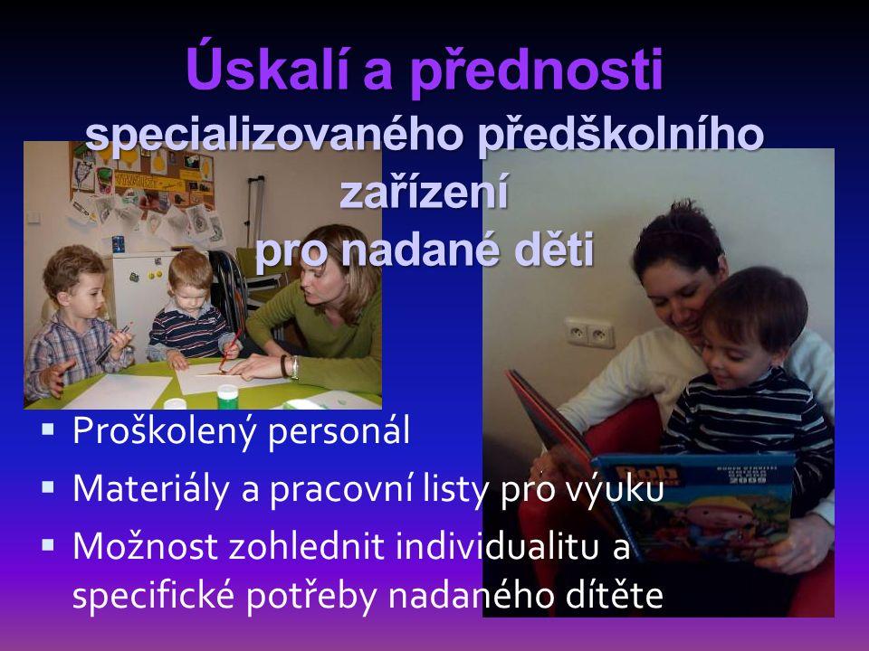 Úskalí a přednosti specializovaného předškolního zařízení pro nadané děti  Proškolený personál  Materiály a pracovní listy pro výuku  Možnost zohle