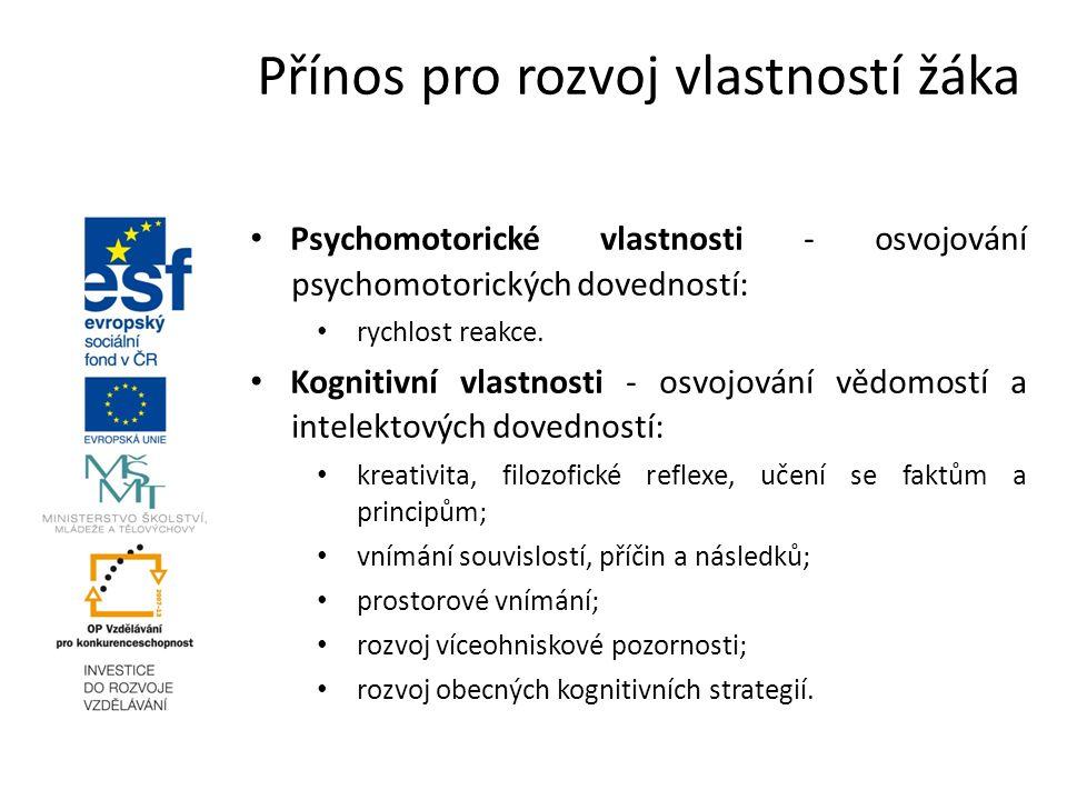 Psychomotorické vlastnosti - osvojování psychomotorických dovedností: rychlost reakce. Kognitivní vlastnosti - osvojování vědomostí a intelektových do