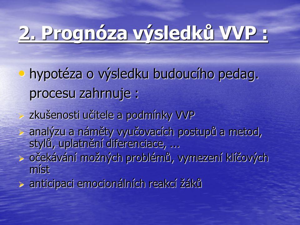 2. Prognóza výsledků VVP : hypotéza o výsledku budoucího pedag.