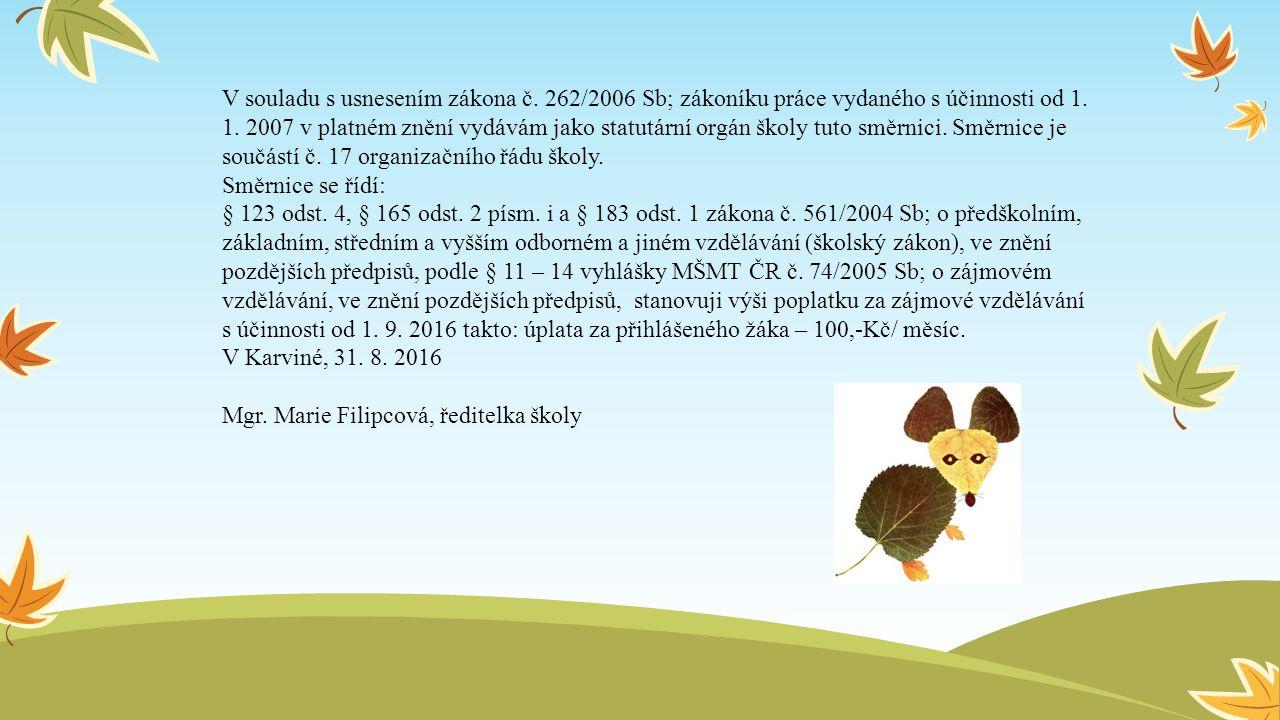 V souladu s usnesením zákona č. 262/2006 Sb; zákoníku práce vydaného s účinnosti od 1.