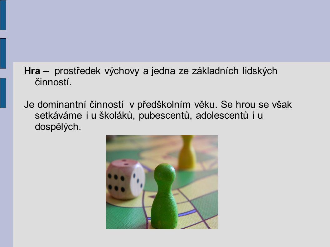 Hra – prostředek výchovy a jedna ze základních lidských činností.