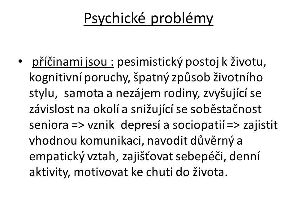 Psychické problémy příčinami jsou : pesimistický postoj k životu, kognitivní poruchy, špatný způsob životního stylu, samota a nezájem rodiny, zvyšujíc