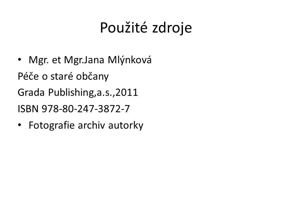 Použité zdroje Mgr. et Mgr.Jana Mlýnková Péče o staré občany Grada Publishing,a.s.,2011 ISBN 978-80-247-3872-7 Fotografie archiv autorky
