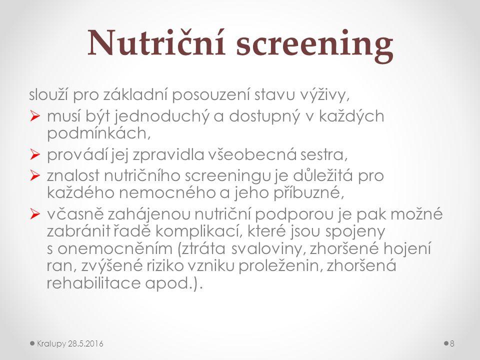 Nutriční screening slouží pro základní posouzení stavu výživy,  musí být jednoduchý a dostupný v každých podmínkách,  provádí jej zpravidla všeobecná sestra,  znalost nutričního screeningu je důležitá pro každého nemocného a jeho příbuzné,  včasně zahájenou nutriční podporou je pak možné zabránit řadě komplikací, které jsou spojeny s onemocněním (ztráta svaloviny, zhoršené hojení ran, zvýšené riziko vzniku proleženin, zhoršená rehabilitace apod.).