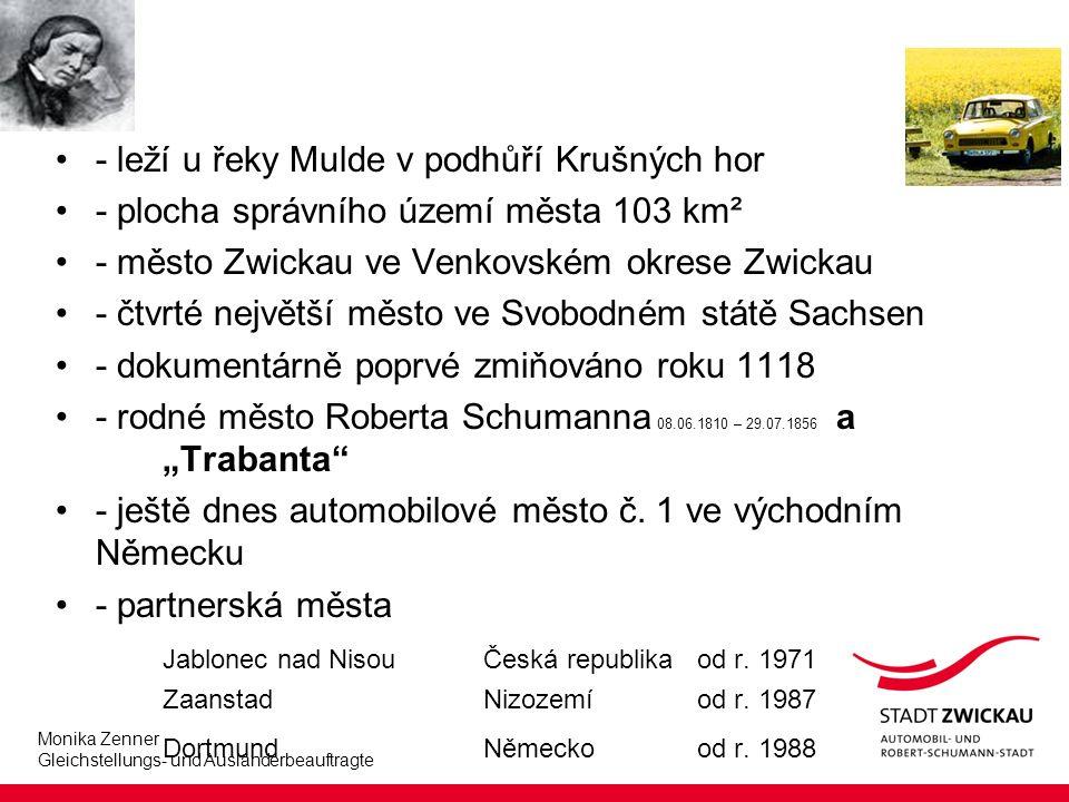 """Monika Zenner Gleichstellungs- und Ausländerbeauftragte - leží u řeky Mulde v podhůří Krušných hor - plocha správního území města 103 km² - město Zwickau ve Venkovském okrese Zwickau - čtvrté největší město ve Svobodném státě Sachsen - dokumentárně poprvé zmiňováno roku 1118 - rodné město Roberta Schumanna 08.06.1810 – 29.07.1856 a """"Trabanta - ještě dnes automobilové město č."""