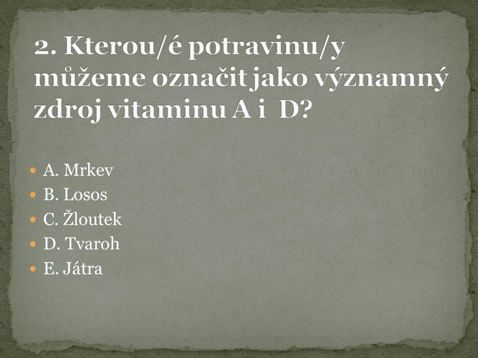 A. Mrkev B. Losos C. Žloutek D. Tvaroh E. Játra