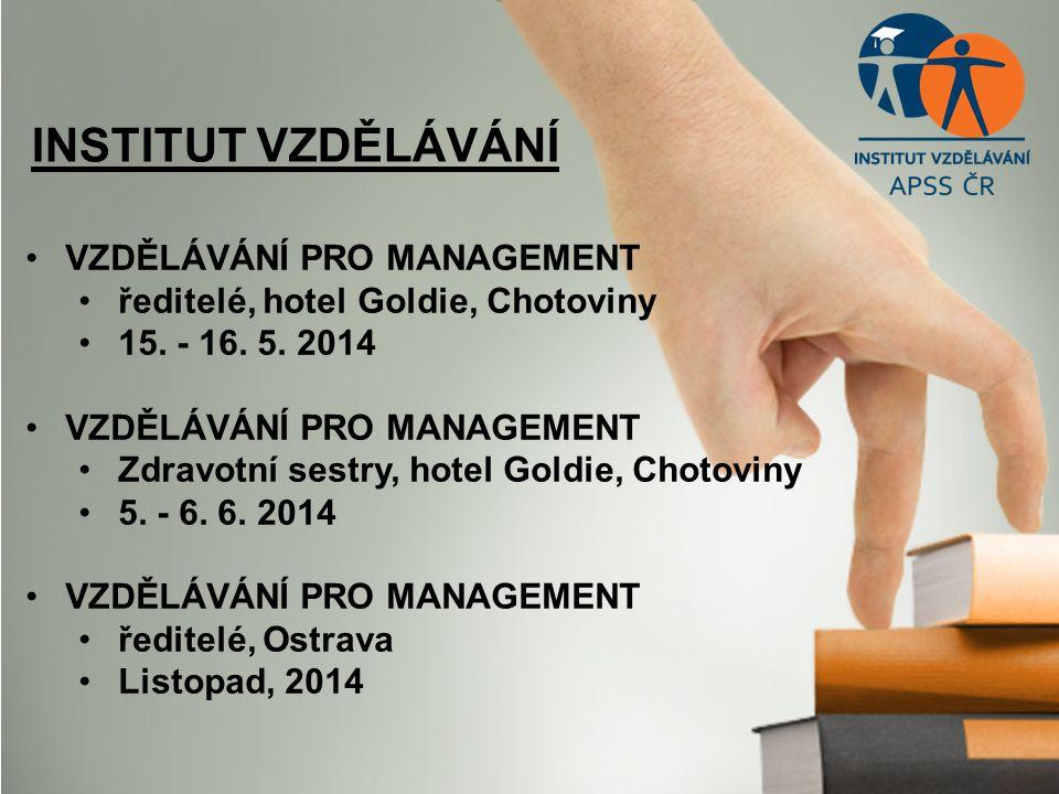 VZDĚLÁVÁNÍ PRO MANAGEMENT ředitelé, hotel Goldie, Chotoviny 15. - 16. 5. 2014 VZDĚLÁVÁNÍ PRO MANAGEMENT Zdravotní sestry, hotel Goldie, Chotoviny 5. -