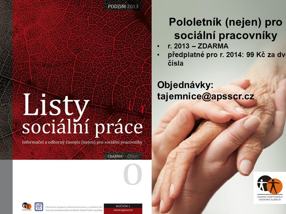 Pololetník (nejen) pro sociální pracovníky r. 2013 – ZDARMA předplatné pro r. 2014: 99 Kč za dvě čísla Objednávky: tajemnice@apsscr.cz