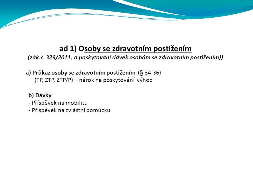 ad 1) Osoby se zdravotním postižením (zák.č.