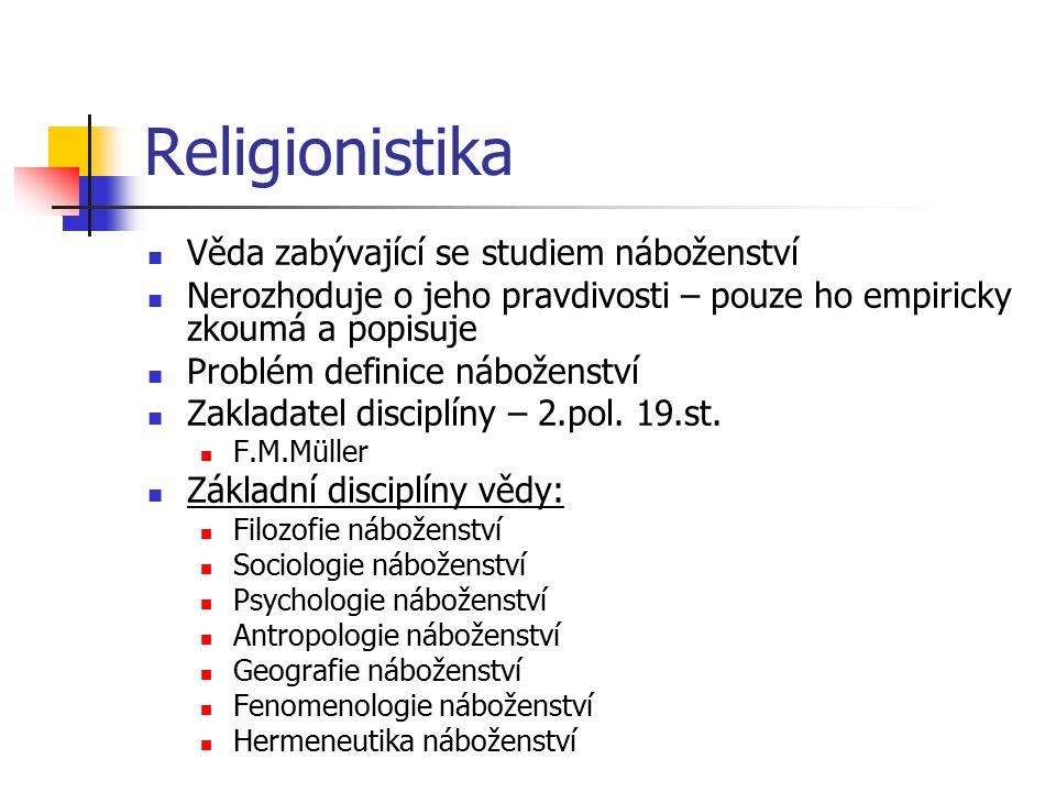 Religionistika Věda zabývající se studiem náboženství Nerozhoduje o jeho pravdivosti – pouze ho empiricky zkoumá a popisuje Problém definice náboženství Zakladatel disciplíny – 2.pol.