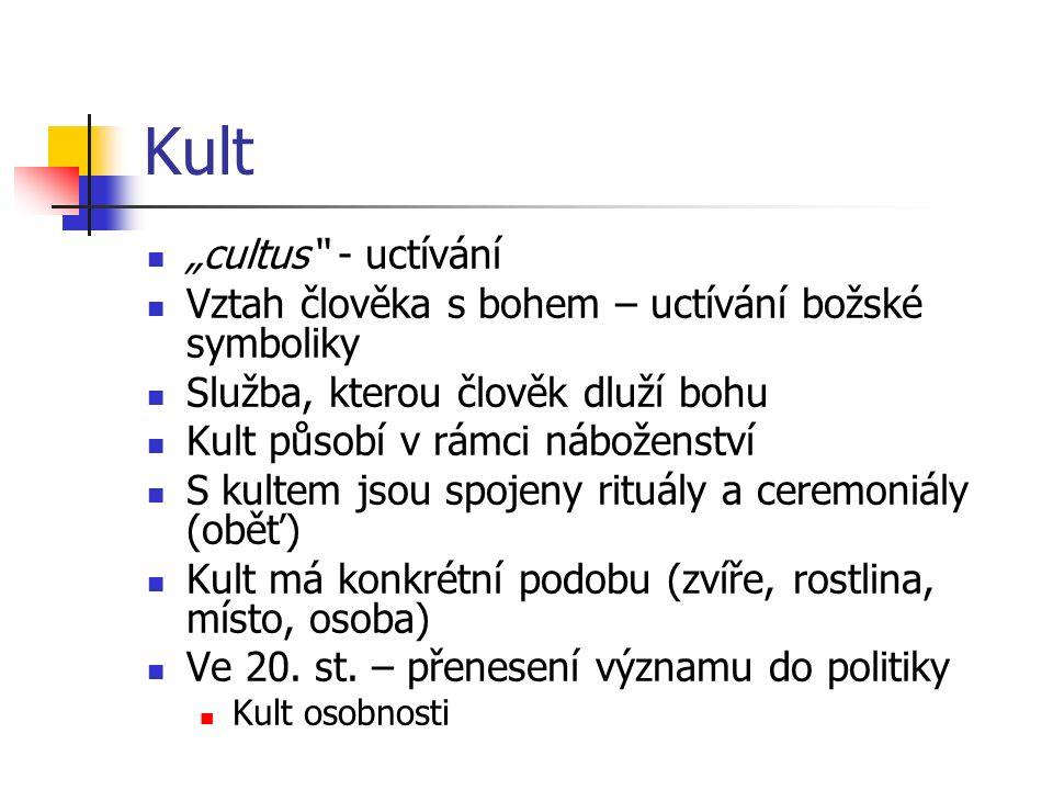 """Kult """"cultus - uctívání Vztah člověka s bohem – uctívání božské symboliky Služba, kterou člověk dluží bohu Kult působí v rámci náboženství S kultem jsou spojeny rituály a ceremoniály (oběť) Kult má konkrétní podobu (zvíře, rostlina, místo, osoba) Ve 20."""