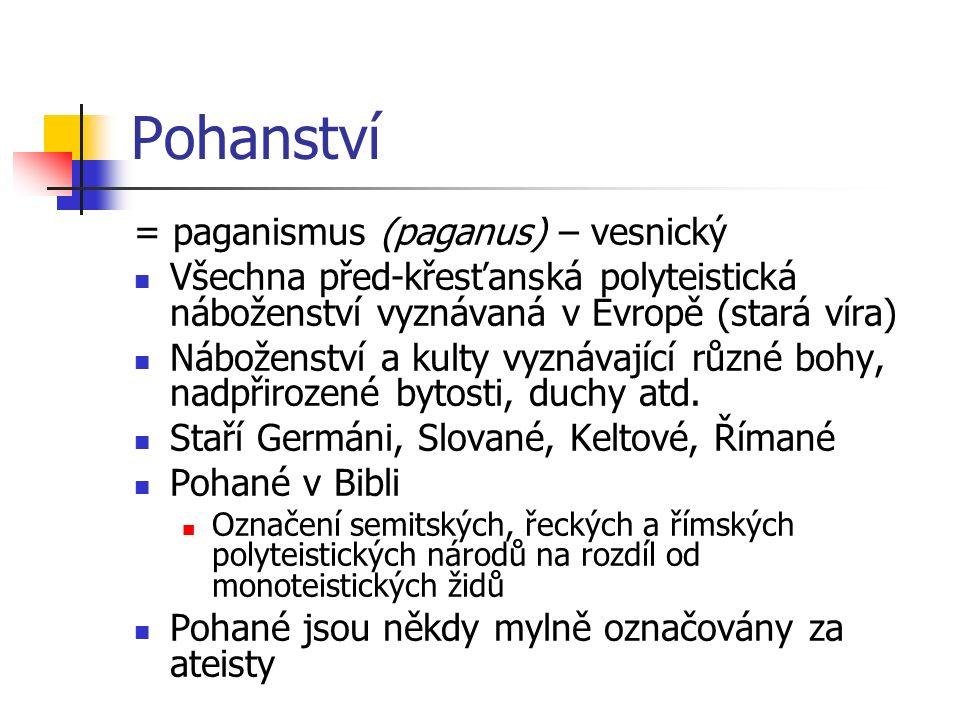 Pohanství = paganismus (paganus) – vesnický Všechna před-křesťanská polyteistická náboženství vyznávaná v Evropě (stará víra) Náboženství a kulty vyznávající různé bohy, nadpřirozené bytosti, duchy atd.