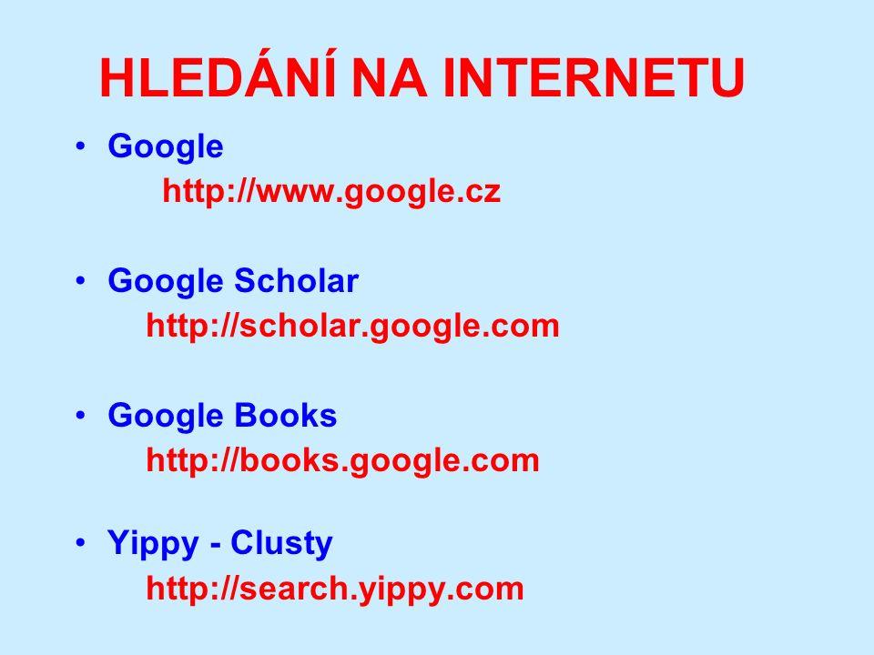 HLEDÁNÍ NA INTERNETU Google http://www.google.cz Google Scholar http://scholar.google.com Google Books http://books.google.com Yippy - Clusty http://search.yippy.com