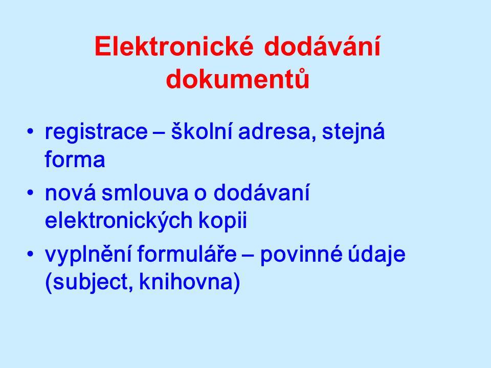 Elektronické dodávání dokumentů registrace – školní adresa, stejná forma nová smlouva o dodávaní elektronických kopii vyplnění formuláře – povinné údaje (subject, knihovna)