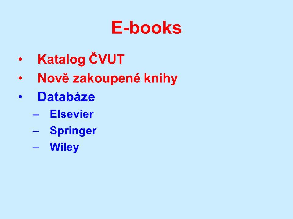 E-books Katalog ČVUT Nově zakoupené knihy Databáze –Elsevier –Springer –Wiley