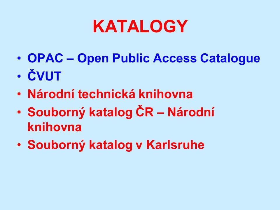 KATALOGY OPAC – Open Public Access Catalogue ČVUT Národní technická knihovna Souborný katalog ČR – Národní knihovna Souborný katalog v Karlsruhe
